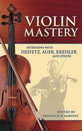 Violin Mastery: Interviews with Heifetz, Auer, Kreisler and Others (Book)