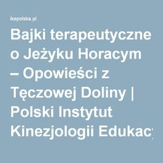 Bajki terapeutyczne o Jeżyku Horacym – Opowieści z Tęczowej Doliny | Polski Instytut Kinezjologii Edukacyjnej