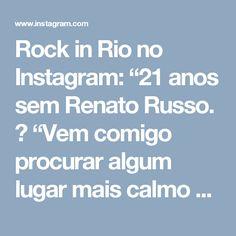 """Rock in Rio no Instagram: """"21 anos sem Renato Russo. 😔 """"Vem comigo procurar algum lugar mais calmo Longe dessa confusão e dessa gente que não se respeita Tenho quase…"""" • Instagram"""