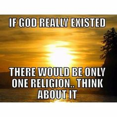 If there really was a god communicating his will to humans it would be very clear by now which religion was the one true religion. Think about it. Truth is consistent. Atheist Agnostic, Atheist Quotes, Atheist Humor, Bible Quotes, Losing My Religion, Anti Religion, True Religion, Athiest, Critical Thinking