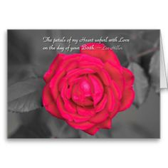 The petals of my Heart unfurl with Love on the day of your Birth. ~ Lee Hiller Greeting Cards by Lee Hiller #Photography and #Design