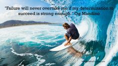 """Failure will never overtake me if my determination to succeed is strong enough."" Og Mandino"