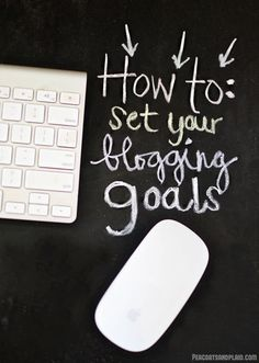how to set and achieve your blogging goals for 2014 in 4 easy steps