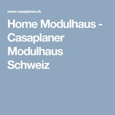 Home Modulhaus - Casaplaner Modulhaus Schweiz Bungalow, Tiny House Cabin, Real Estates, Switzerland, House, Bungalows, Craftsman Bungalows