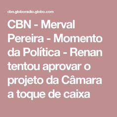 CBN - Merval Pereira - Momento da Política - Renan tentou aprovar o projeto da Câmara a toque de caixa