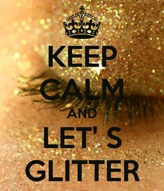 KEEP CALM AND LET' S GLITTER