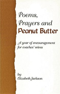 Poems, Prayers and Peanut Butter a Year of Encouragement for Coaches' Wives: Elizabeth Jackson: Amazon.com: Books