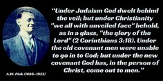 """Under the old covenant men were unable to go in to God; but under the new covenant God has, in the person of #Christ, come out to men.""""  A.W. Pink"""