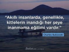 """""""Akıllı insanlarda, genellikle, kitlelerin inandığı her şeye inanmama eğilimi vardır."""" Charles Bukowski.."""