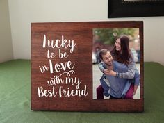 Lucky to be in love Romantic Gift picture frame for boyfriend gift for him gift for her wife gift girlfriend gift anniversary gift by ElegantSigns on Etsy https://www.etsy.com/listing/262069619/lucky-to-be-in-love-romantic-gift