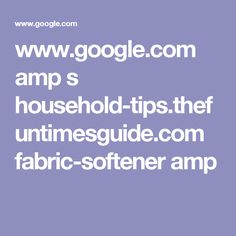 www.google.com amp s household-tips.thefuntimesguide.com fabric-softener amp