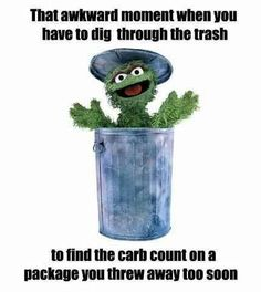 Type 1 diabetes Meme - Counting Carbs - Carbohydrates  *I always find myself digging in the trash for carb counts, lol!!!