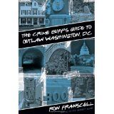 The Crime Buff's Guide to Outlaw Washington, DC (Crime Buff's Guides) (Paperback)By Ron Franscell