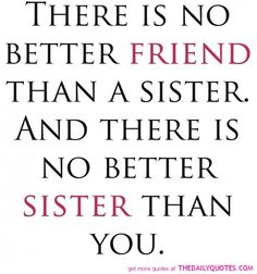 This goes out to all my beautiful sisters!! I love you!!  best-friend-sister-friendship-family-quotes-pictures-quote-pic.jpg (590×632)