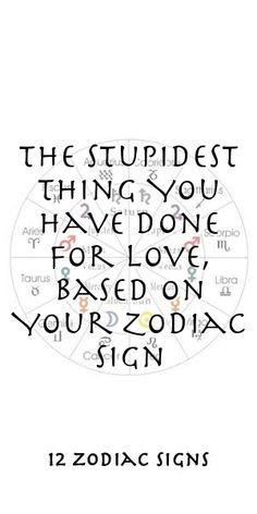 The Stupidest Thing You Have Done For Love, Based On Your Zodiac Sign #Aries #Cancer #Libra #Taurus #Leo #Scorpio #Aquarius #Gemini #Virgo #Sagittarius #Pisces #zodiac_sign #zodiac #astrology #facts #horoscope #zodiac_sign_facts #zodiac #relationships Zodiac Compatibility, Zodiac Horoscope, Astrology, Sagittarius, Aquarius, 12 Zodiac Signs, Zodiac Sign Facts, Zodiac Relationships