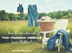 How Do You Remove Toxic Fragrance Chemicals from Clothes?