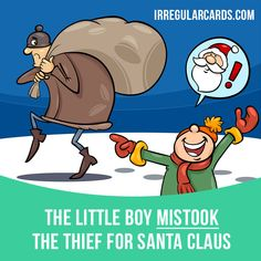 """Mistake"" means ""to be wrong about something"". Example: The little boy mistook the thief for Santa Claus. Learning English can be fun!   Visit our website: learzing.com #irregularverbs #englishverbs #verbs #english #englishlanguage #learnenglish #studyenglish #language #vocabulary #dictionary #efl #esl #tesl #tefl #toefl #ielts #toeic #easyenglish #funenglish #mistake #wrong"