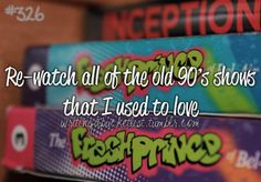 Re-watch all of the old 90's shows that I used to love. ✔️
