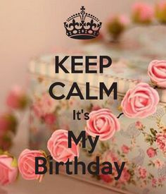 'KEEP CALM It's  My Birthday ' Poster