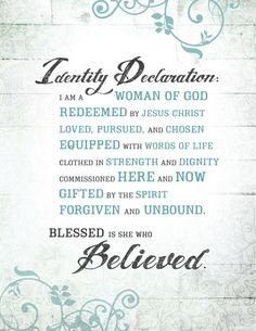 "The ""Identity Declaration"" from Beth Moore's Simulcast in Ft. Wayne, Indiana on September 13,2014. This is from her Living Proof Blog .org. Memorize this and print it out!"