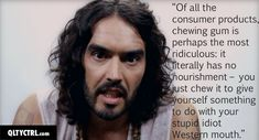 Russell Brand Quotes | www.qltyctrl.com ~ Guess I should stop chewing gum? Nervous habit.