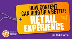 Retail marketers can be inspired by these content ideas to help brands remain competitive and prepare for what's to come – Content Marketing Institute