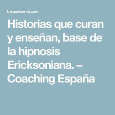 Historias que curan y enseñan, base de la hipnosis Ericksoniana. – Coaching España