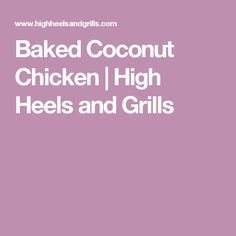Baked Coconut Chicken | High Heels and Grills