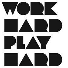 Afbeeldingsresultaat voor work hard play hard
