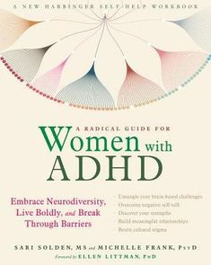 The NOOK Book (eBook) of the A Radical Guide for Women with ADHD: Embrace Neurodiversity, Live Boldly, and Break Through Barriers by Sari Solden MS, Adhd Strategies, Attention Deficit Disorder, Character Flaws, Adult Adhd, Clinical Psychologist, Negative Self Talk, Cognitive Behavioral Therapy, Free Ebooks, Adhd