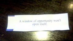 """""""A window of opportunity won't open itself."""""""