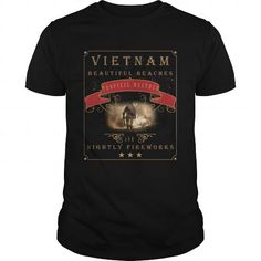 Awesome Tee Vietnam Veteran  Vietnam beautiful beaches tropical weather and nightly fireworks Shirt; Tee