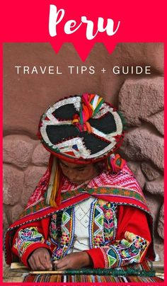 Peru Travel Tips: Savvy Traveler Shares Everything To Know About Traveling To Peru