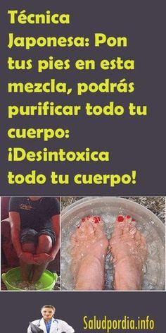 Técnica Japonesa: Introduce tus pies en esta mezcla, podrás purificar todo tu cuerpo: ¡Desintoxica todo tu cuerpo! - Salud por Día