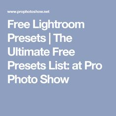Free Lightroom Presets | The Ultimate Free Presets List: at Pro Photo Show