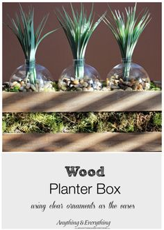 Wood Planter Box using clear ornaments as the vases! - Monthly DIY Challenge - Anything & Everything #MonthlyDIYChallenge
