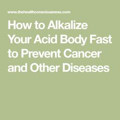 How to Alkalize Your Acid Body Fast to Prevent Cancer and Other Diseases