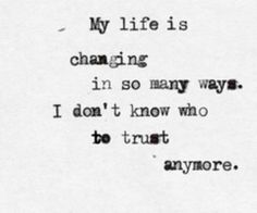 Quotes for the soul / my life is changing in so many ways. i don't know who to trust anymore.
