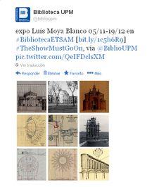 Exposición 'La arquitectura religiosa de Luis Moya en la Biblioteca de la ETSAM' [http://www.aq.upm.es/biblioteca/biblioteca_digital/moya.html]   Anuncio Twitter   #theshowmustgoon #jcbupm14