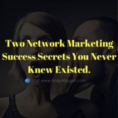 Two Network Marketing Success Secrets You Never Knew Existed. http://www.andyatsugah.com/network-marketing-success-secrets/