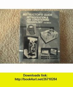 Refrigeration and Air Conditioning Technology Concepts, Procedures, and Troubleshooting Techniques/Instructors Guide (9780827344464) William C. Whitman, William M. Johnson , ISBN-10: 0827344465  , ISBN-13: 978-0827344464 ,  , tutorials , pdf , ebook , torrent , downloads , rapidshare , filesonic , hotfile , megaupload , fileserve