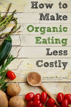 Ask the Domestic Life Stylist: How to Make Organic Eating Less Costly http://www.5minutesformom.com/94596/organic-eating-less-costly/