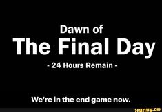 Dawn of The Final Day - 24 Hours Remain - We're in the end game now. - We're in the end game now. Funny School Memes, School Humor, The End Game, Final Days, First Humans, Allegedly, Offensive Memes, Popular Memes, The Dreamers