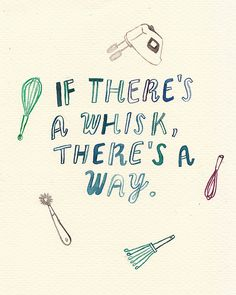 if there's a whisk, there's a way.