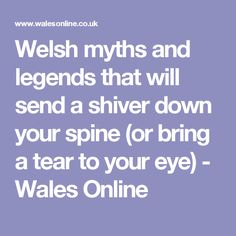 Welsh myths and legends that will send a shiver down your spine (or bring a tear to your eye) - Wales Online