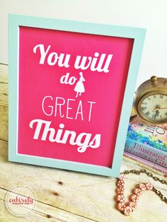 You will do great things printable {from Aly at Entirely Eventful}