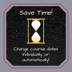 Save time by changing course dates either individually or automatically!