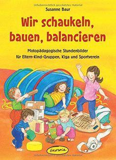Wir schaukeln, bauen, balancieren: Motopädagogische Stundenbilder für Eltern-Kind-Gruppen, Kiga und Sportverein: Amazon.de: Susanne Baur: Bücher