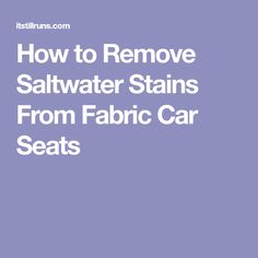 How to Remove Saltwater Stains From Fabric Car Seats