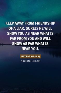 Imam Ali Sayings about Friendship - Keep away from of a liar. Surely he will show you as near what is far from you and will - Hazrat Ali Sayings, Imam Ali Quotes, Funny True Quotes, Wise Quotes, Wise Sayings, New Friendship Quotes, Self Inspirational Quotes, Positive Quotes, Islamic Love Quotes